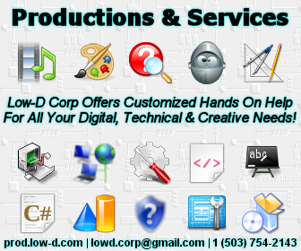 Productions & Services - Low-D Corp Offers Customized Hands On Help For All Your Digital, Technical & Creative Needs! - prod.low-d.com